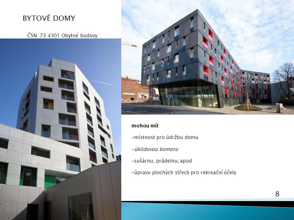 8 Bydlení 5 BYTOVÉ DOMY ČSN 73 4301 Obytné budovy mohou mít -místnost pro údržbu domu -úklidovou komoru -sušárnu, prádelnu, apod -úpravu plochých stře