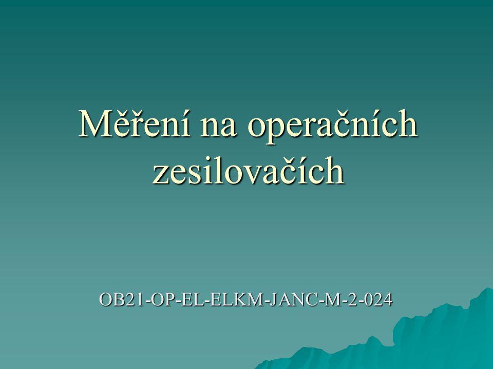 Měření na operačních zesilovačích OB21-OP-EL-ELKM-JANC-M-2-024