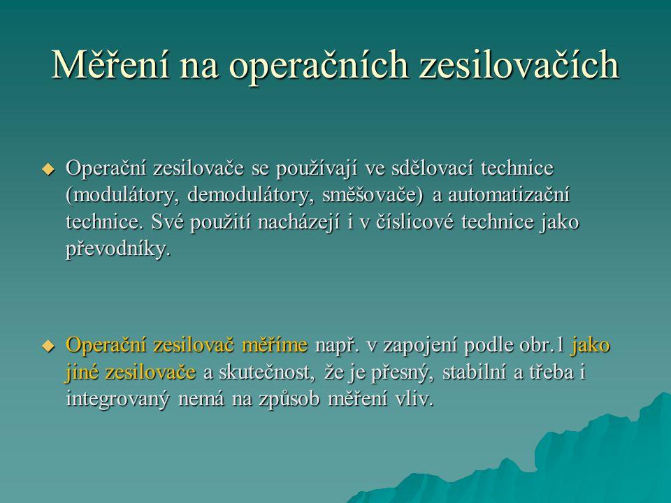 Měření na operačních zesilovačích  Operační zesilovače se používají ve sdělovací technice (modulátory, demodulátory, směšovače) a automatizační techn