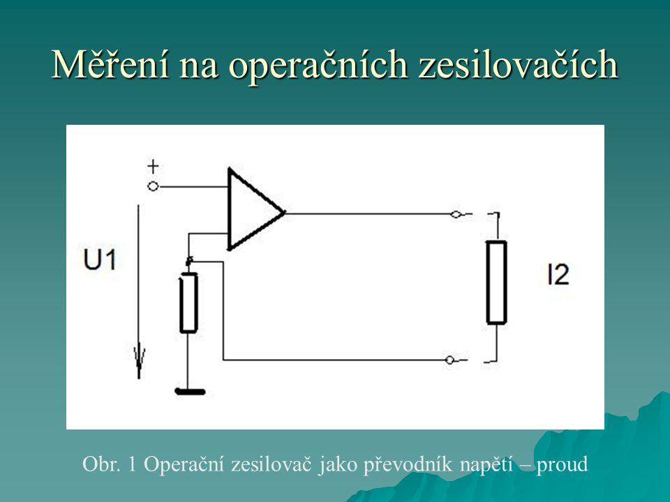 Měření na operačních zesilovačích Obr. 1 Operační zesilovač jako převodník napětí – proud