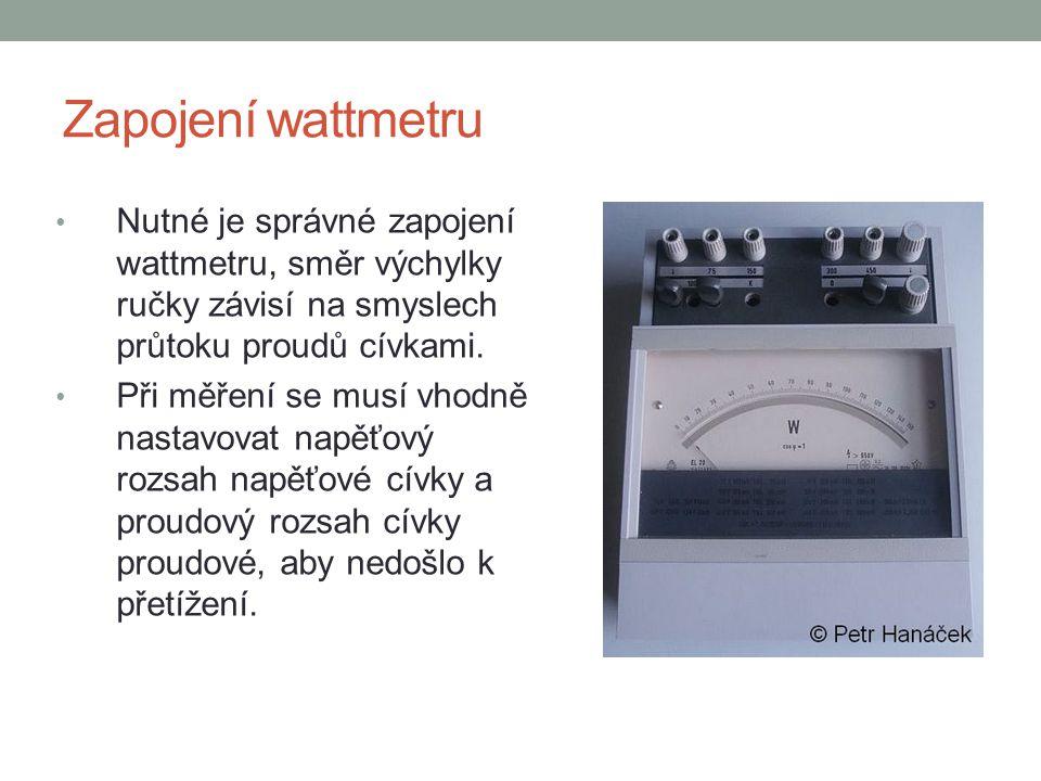 Zapojení wattmetru Nutné je správné zapojení wattmetru, směr výchylky ručky závisí na smyslech průtoku proudů cívkami. Při měření se musí vhodně nasta