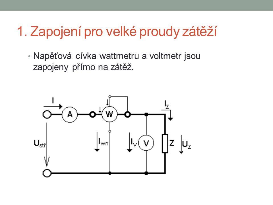 1. Zapojení pro velké proudy zátěží Napěťová cívka wattmetru a voltmetr jsou zapojeny přímo na zátěž.