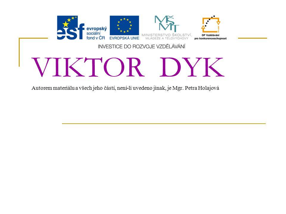 VIKTOR DYK Autorem materiálu a všech jeho částí, není-li uvedeno jinak, je Mgr. Petra Holajová