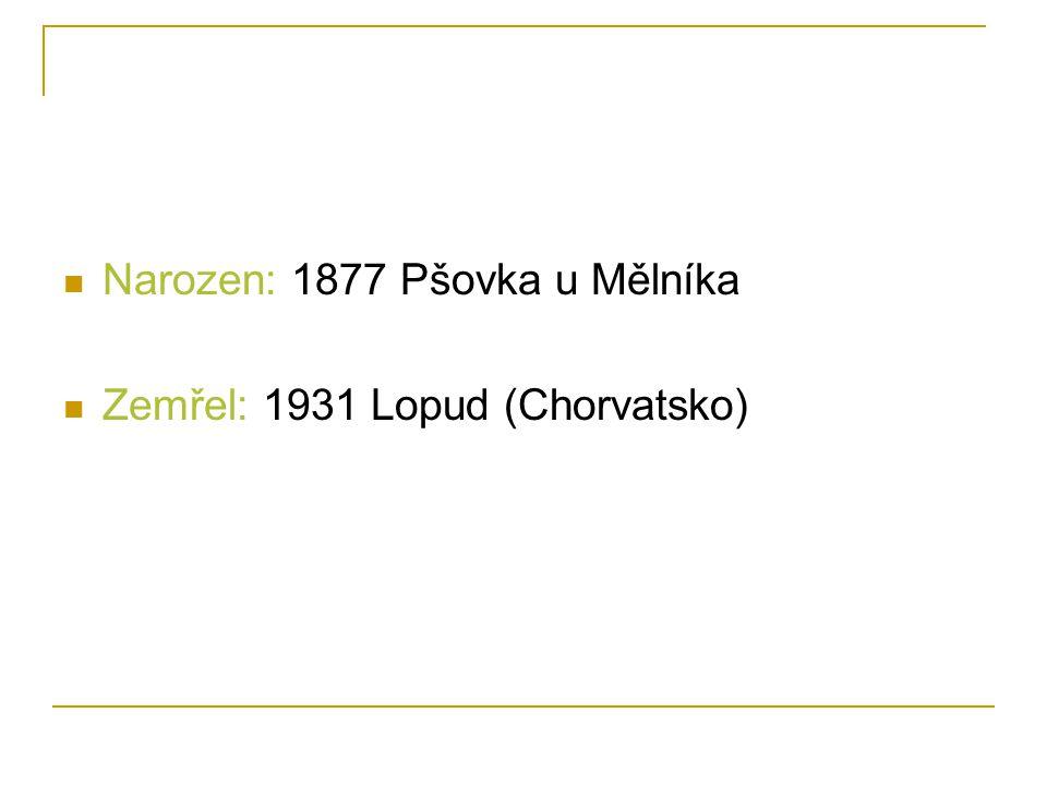 Narozen: 1877 Pšovka u Mělníka Zemřel: 1931 Lopud (Chorvatsko)