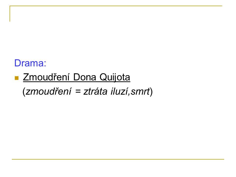 Drama: Zmoudření Dona Quijota (zmoudření = ztráta iluzí,smrt)