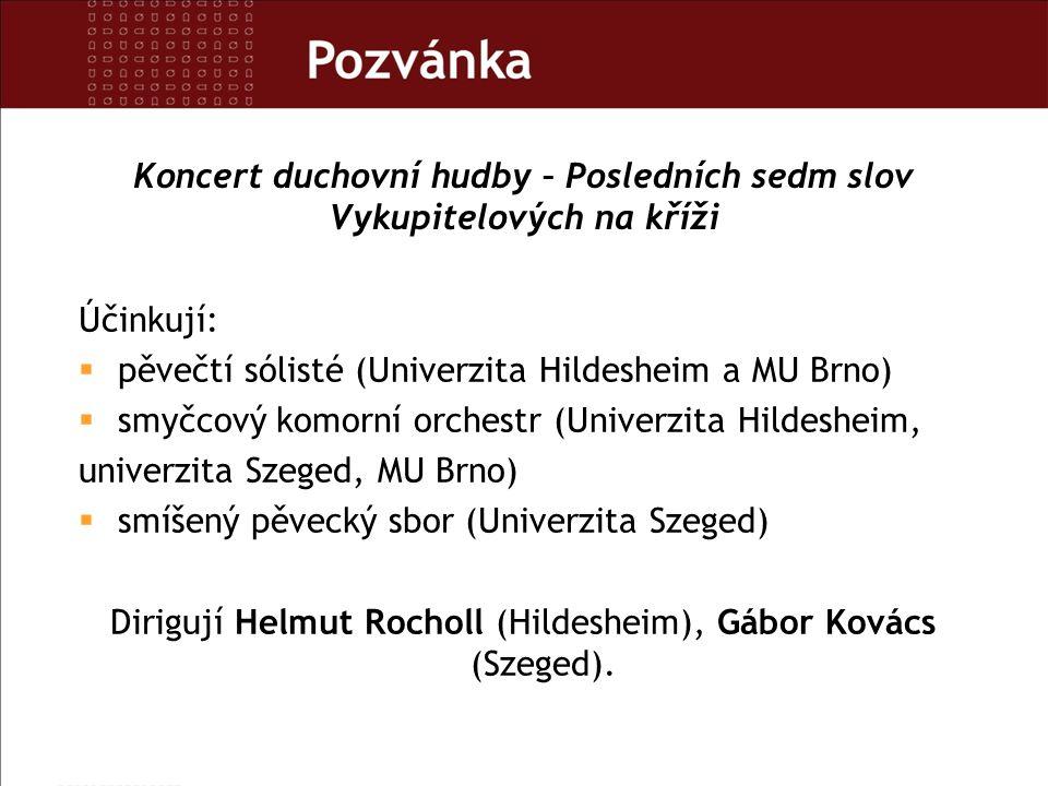 Koncert duchovní hudby – Posledních sedm slov Vykupitelových na kříži Účinkují:  pěvečtí sólisté (Univerzita Hildesheim a MU Brno)  smyčcový komorní