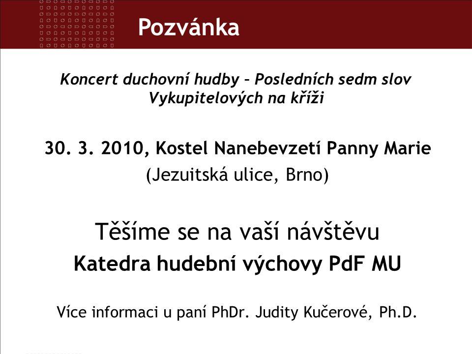 Koncert duchovní hudby – Posledních sedm slov Vykupitelových na kříži 30. 3. 2010, Kostel Nanebevzetí Panny Marie (Jezuitská ulice, Brno) Těšíme se na