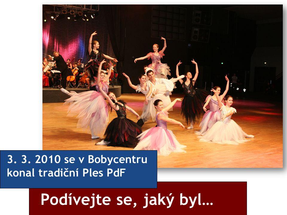 Podívejte se, jaký byl… 3. 3. 2010 se v Bobycentru konal tradiční Ples PdF