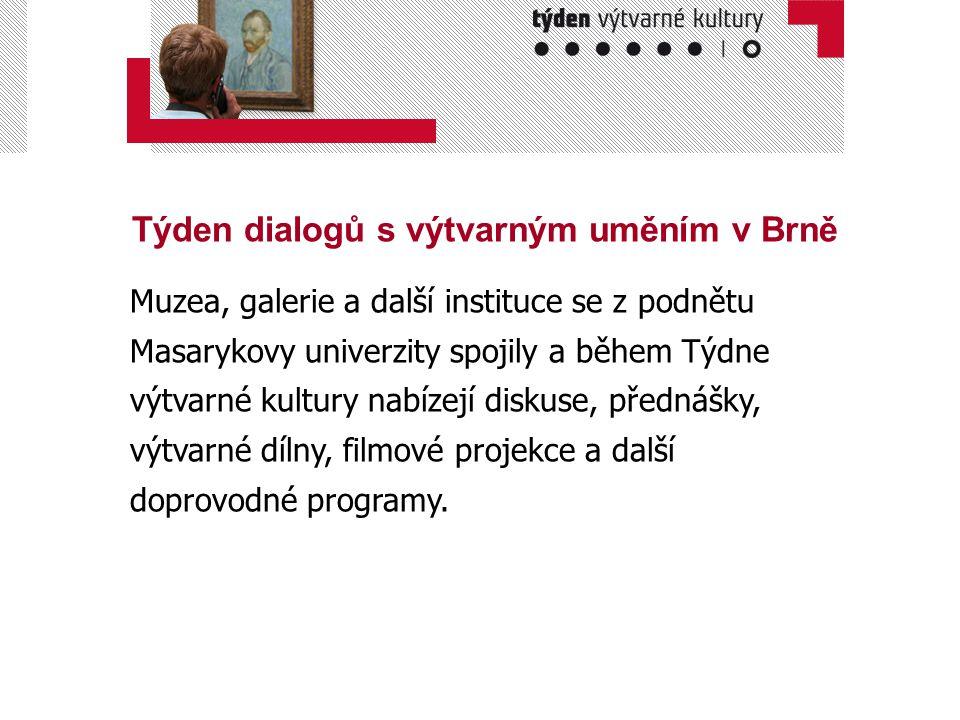 Týden dialogů s výtvarným uměním v Brně Muzea, galerie a další instituce se z podnětu Masarykovy univerzity spojily a během Týdne výtvarné kultury nab