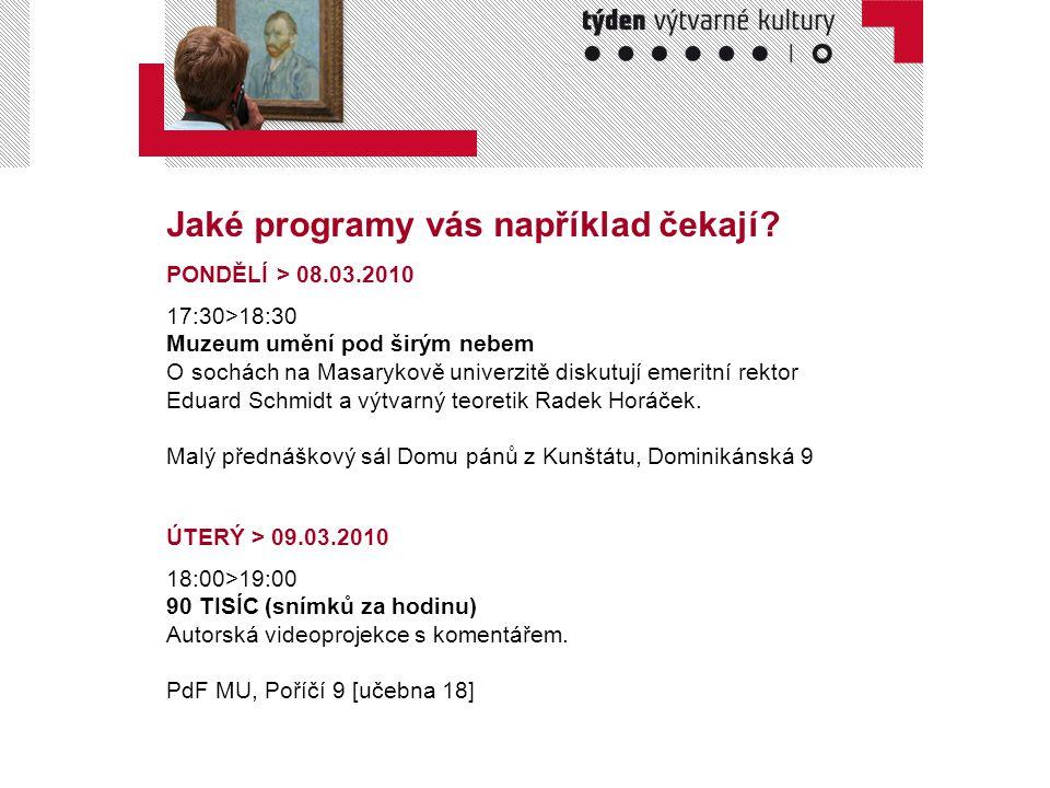 Jaké programy vás například čekají? PONDĚLÍ > 08.03.2010 17:30>18:30 Muzeum umění pod širým nebem O sochách na Masarykově univerzitě diskutují emeritn