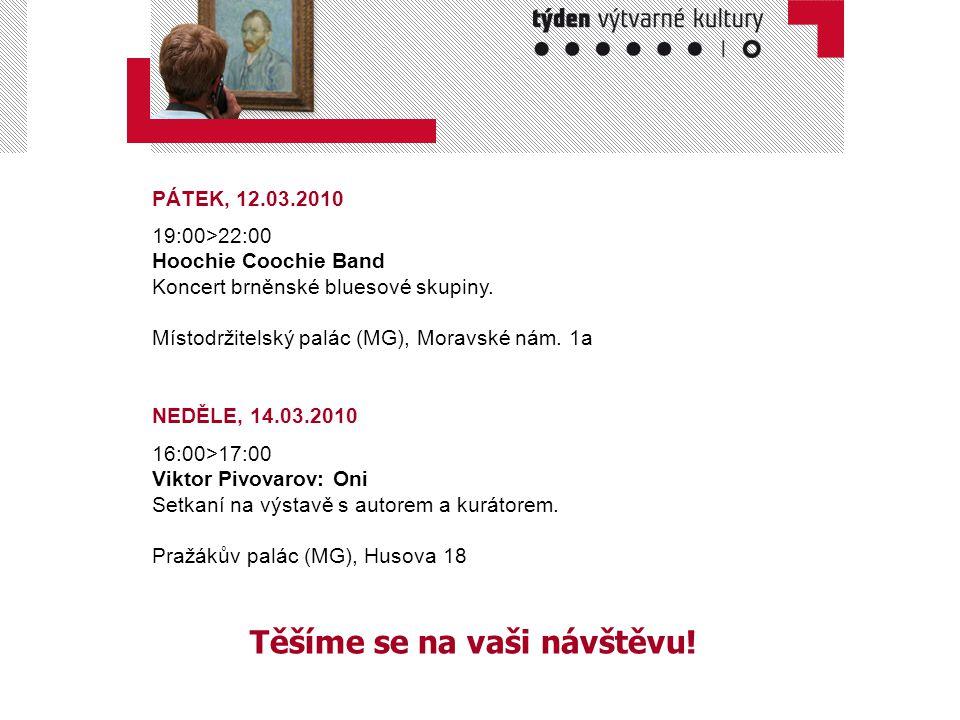 Těšíme se na vaši návštěvu! PÁTEK, 12.03.2010 19:00>22:00 Hoochie Coochie Band Koncert brněnské bluesové skupiny. Místodržitelský palác (MG), Moravské