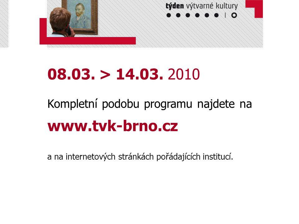 08.03. > 14.03. 2010 Kompletní podobu programu najdete na www.tvk-brno.cz a na internetových stránkách pořádajících institucí.