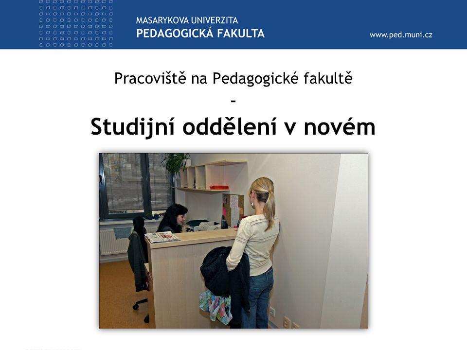 Pracoviště na Pedagogické fakultě - Studijní oddělení v novém