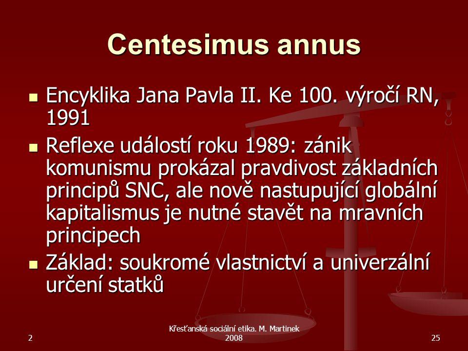 2 Křesťanská sociální etika.M. Martinek 200825 Centesimus annus Encyklika Jana Pavla II.