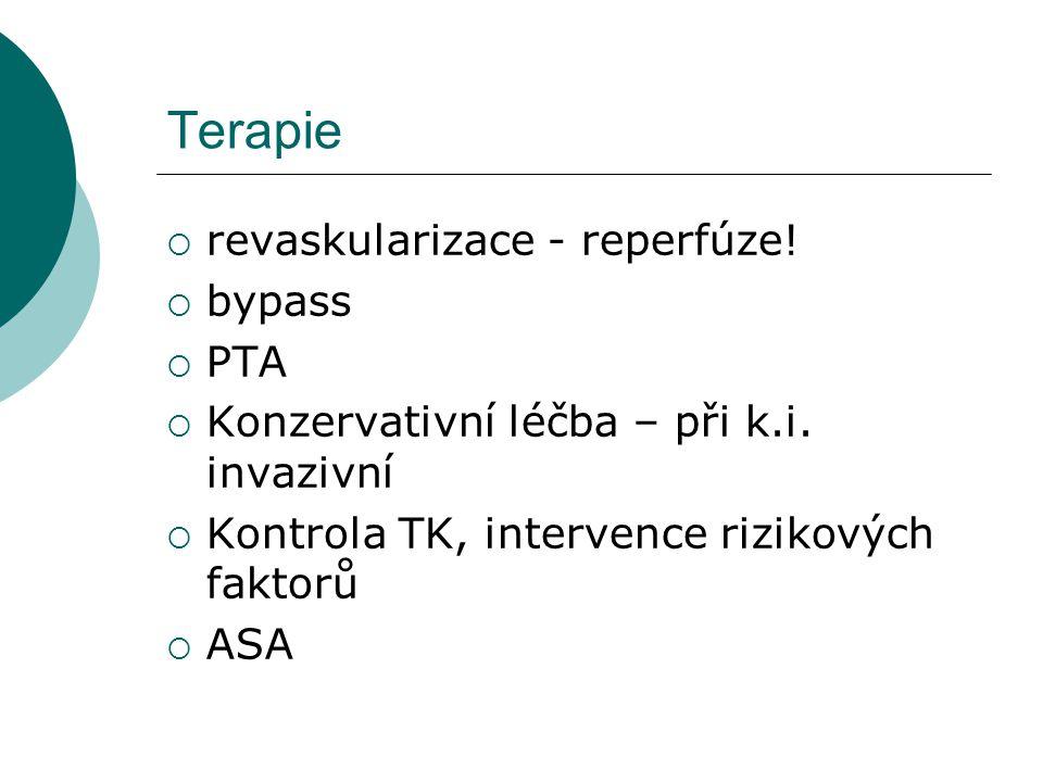 Terapie  revaskularizace - reperfúze!  bypass  PTA  Konzervativní léčba – při k.i. invazivní  Kontrola TK, intervence rizikových faktorů  ASA
