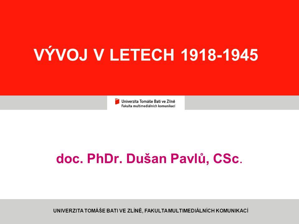 VÝVOJ V LETECH 1918-1945 doc. PhDr. Dušan Pavlů, CSc. UNIVERZITA TOMÁŠE BATI VE ZLÍNĚ, FAKULTA MULTIMEDIÁLNÍCH KOMUNIKACÍ
