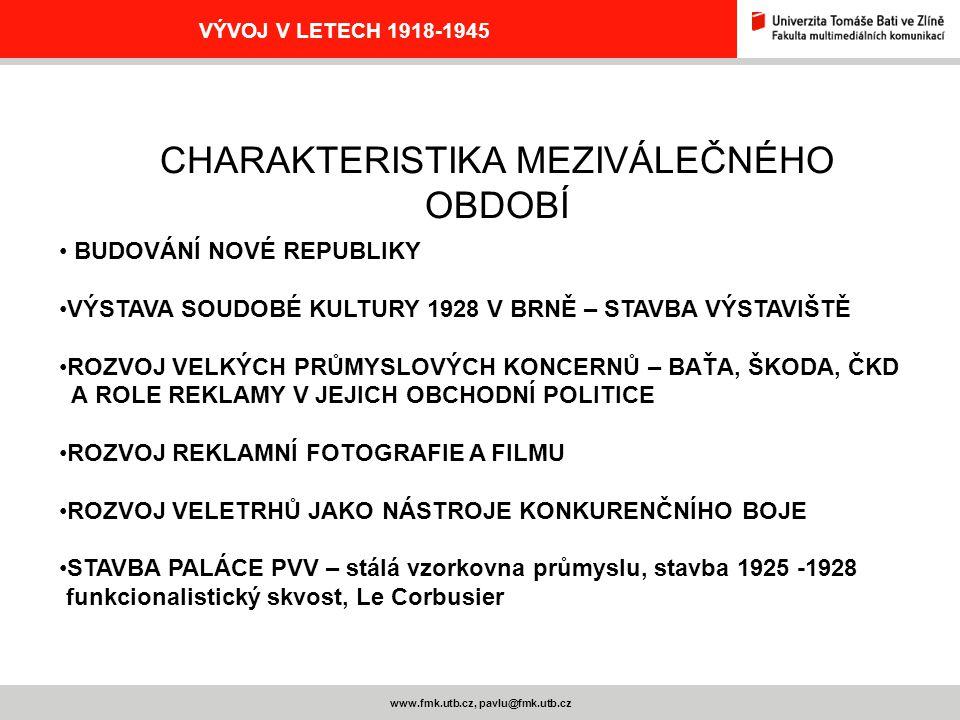 www.fmk.utb.cz, pavlu@fmk.utb.cz VÝVOJ V LETECH 1918-1945 CHARAKTERISTIKA MEZIVÁLEČNÉHO OBDOBÍ BUDOVÁNÍ NOVÉ REPUBLIKY VÝSTAVA SOUDOBÉ KULTURY 1928 V