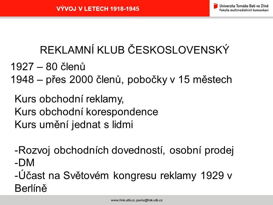www.fmk.utb.cz, pavlu@fmk.utb.cz VÝVOJ V LETECH 1918-1945 REKLAMNÍ KLUB ČESKOSLOVENSKÝ 1927 – 80 členů 1948 – přes 2000 členů, pobočky v 15 městech Ku
