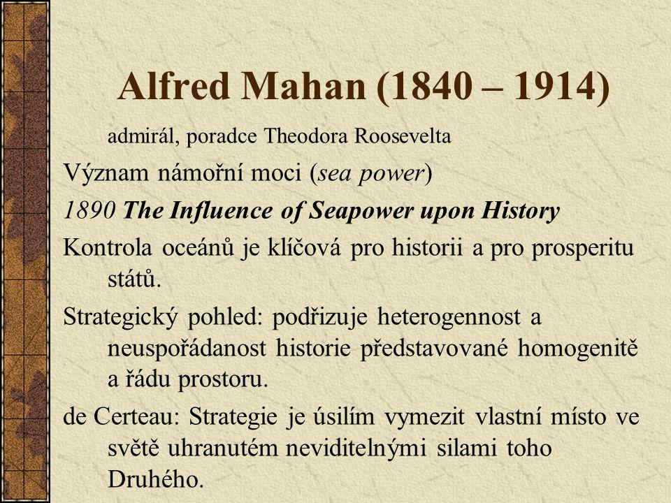 Alfred Mahan (1840 – 1914) admirál, poradce Theodora Roosevelta Význam námořní moci (sea power) 1890 The Influence of Seapower upon History Kontrola o