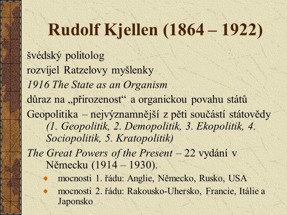 """Rudolf Kjellen (1864 – 1922) švédský politolog rozvíjel Ratzelovy myšlenky 1916 The State as an Organism důraz na """"přirozenost"""" a organickou povahu st"""