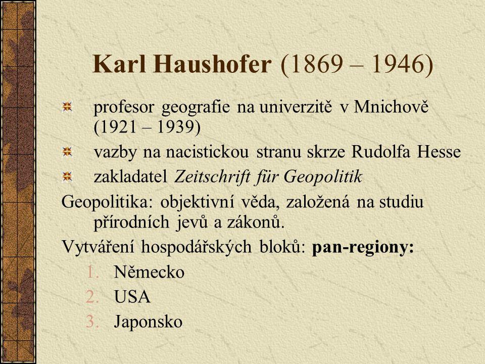 Karl Haushofer (1869 – 1946) profesor geografie na univerzitě v Mnichově (1921 – 1939) vazby na nacistickou stranu skrze Rudolfa Hesse zakladatel Zeit
