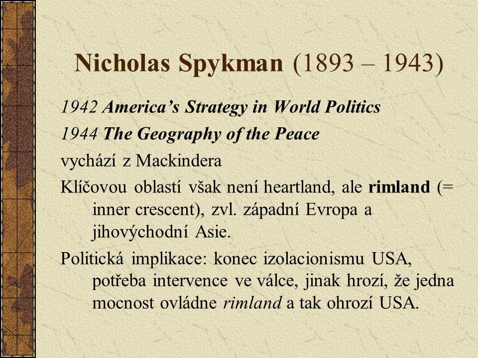 Nicholas Spykman (1893 – 1943) 1942 America's Strategy in World Politics 1944 The Geography of the Peace vychází z Mackindera Klíčovou oblastí však ne