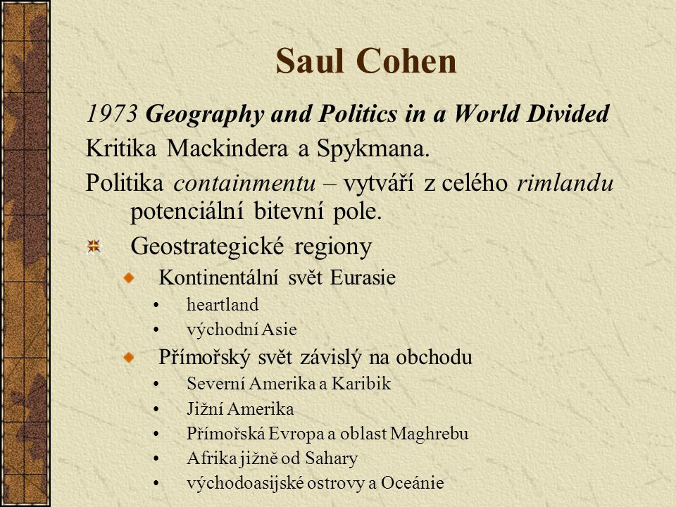 Saul Cohen 1973 Geography and Politics in a World Divided Kritika Mackindera a Spykmana.