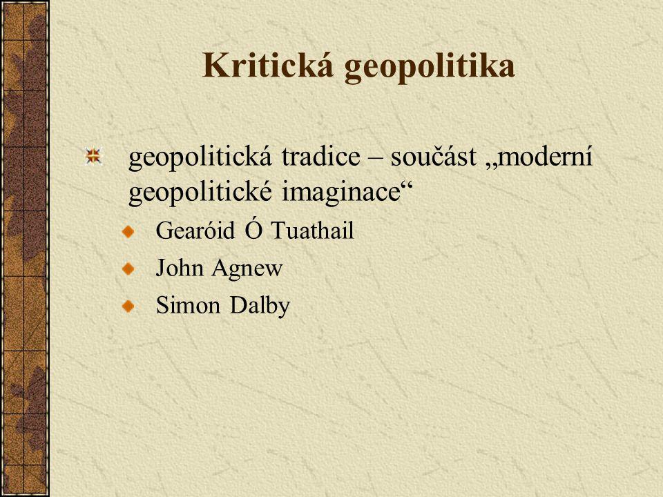 """Kritická geopolitika geopolitická tradice – součást """"moderní geopolitické imaginace"""" Gearóid Ó Tuathail John Agnew Simon Dalby"""