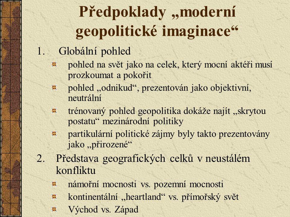 """Předpoklady """"moderní geopolitické imaginace"""" 1. Globální pohled pohled na svět jako na celek, který mocní aktéři musí prozkoumat a pokořit pohled """"odn"""