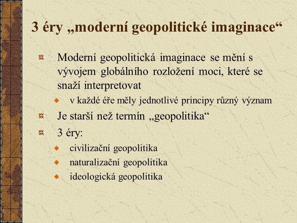 """3 éry """"moderní geopolitické imaginace"""" Moderní geopolitická imaginace se mění s vývojem globálního rozložení moci, které se snaží interpretovat v každ"""