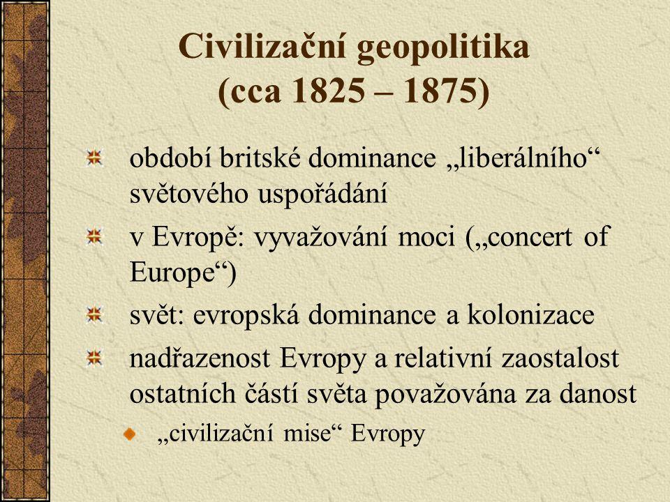 """Civilizační geopolitika (cca 1825 – 1875) období britské dominance """"liberálního"""" světového uspořádání v Evropě: vyvažování moci (""""concert of Europe"""")"""