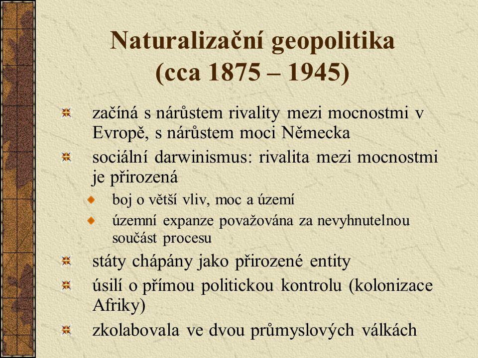 Naturalizační geopolitika (cca 1875 – 1945) začíná s nárůstem rivality mezi mocnostmi v Evropě, s nárůstem moci Německa sociální darwinismus: rivalita