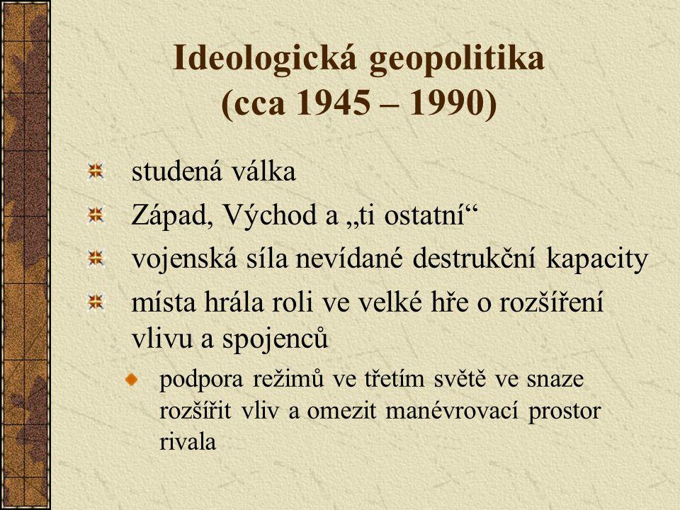 """Ideologická geopolitika (cca 1945 – 1990) studená válka Západ, Východ a """"ti ostatní"""" vojenská síla nevídané destrukční kapacity místa hrála roli ve ve"""