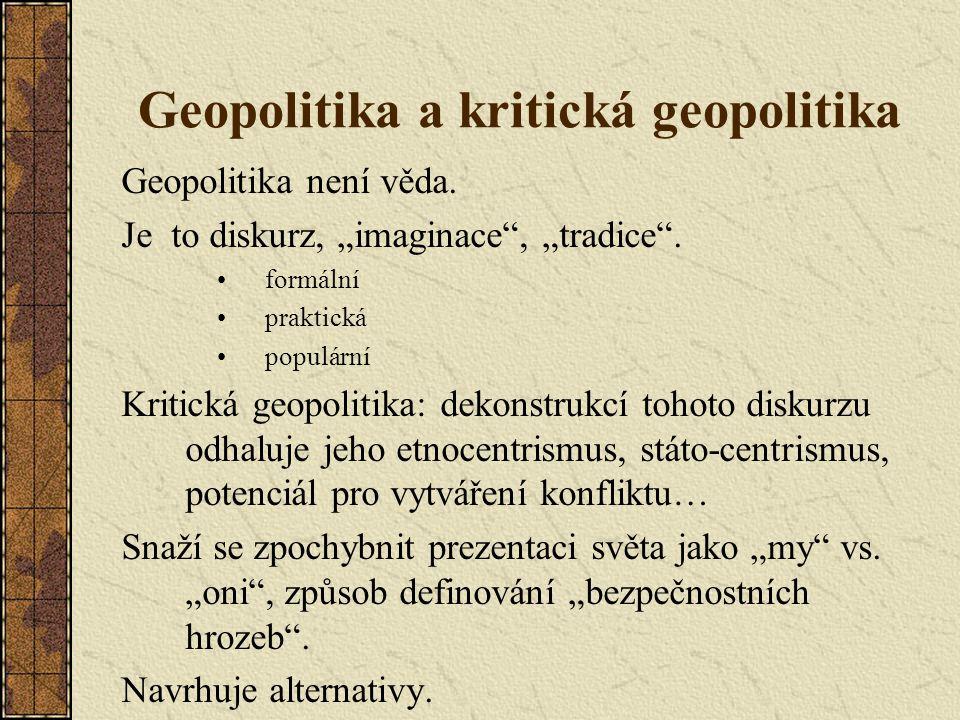 """Geopolitika a kritická geopolitika Geopolitika není věda. Je to diskurz, """"imaginace"""", """"tradice"""". formální praktická populární Kritická geopolitika: de"""