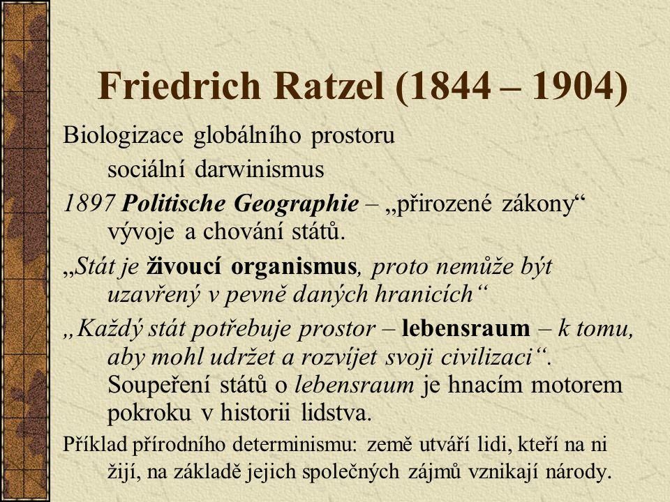 """Friedrich Ratzel (1844 – 1904) Biologizace globálního prostoru sociální darwinismus 1897 Politische Geographie – """"přirozené zákony"""" vývoje a chování s"""