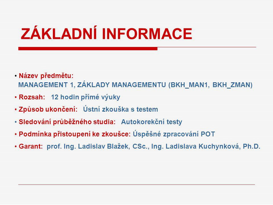 LITERATURA Základní: BLAŽEK, L.Management. Organizování, rozhodování, ovlivňování.