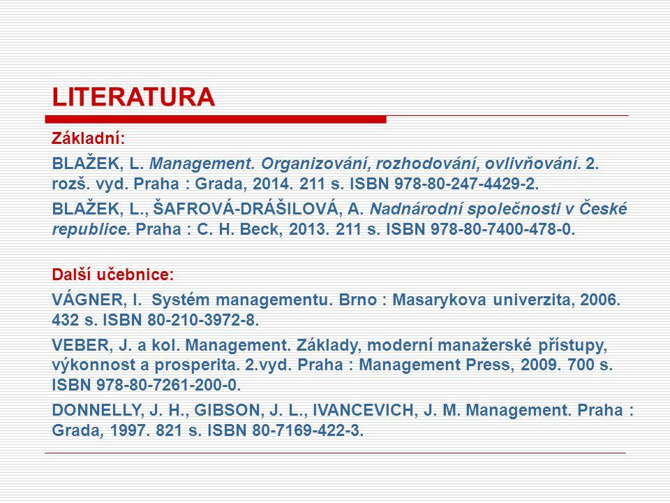 LITERATURA Základní: BLAŽEK, L. Management. Organizování, rozhodování, ovlivňování.