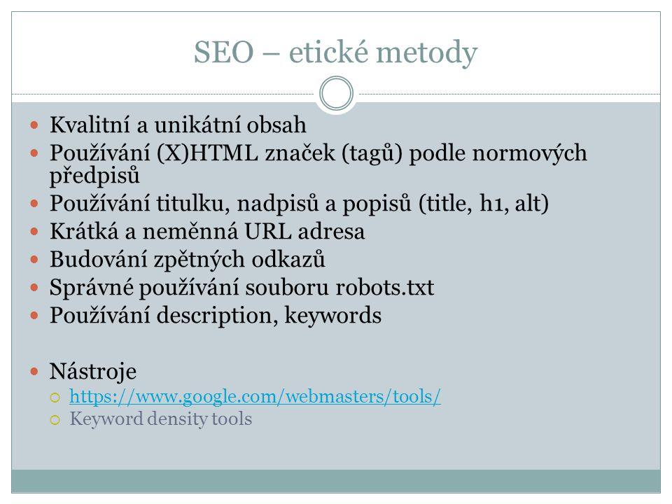 SEO – etické metody Kvalitní a unikátní obsah Používání (X)HTML značek (tagů) podle normových předpisů Používání titulku, nadpisů a popisů (title, h1,