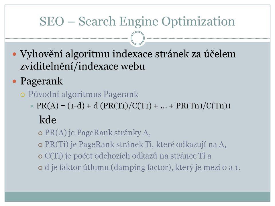 SEO – Search Engine Optimization Vyhovění algoritmu indexace stránek za účelem zviditelnění/indexace webu Pagerank  Původní algoritmus Pagerank  PR(A) = (1-d) + d (PR(T1)/C(T1) +...