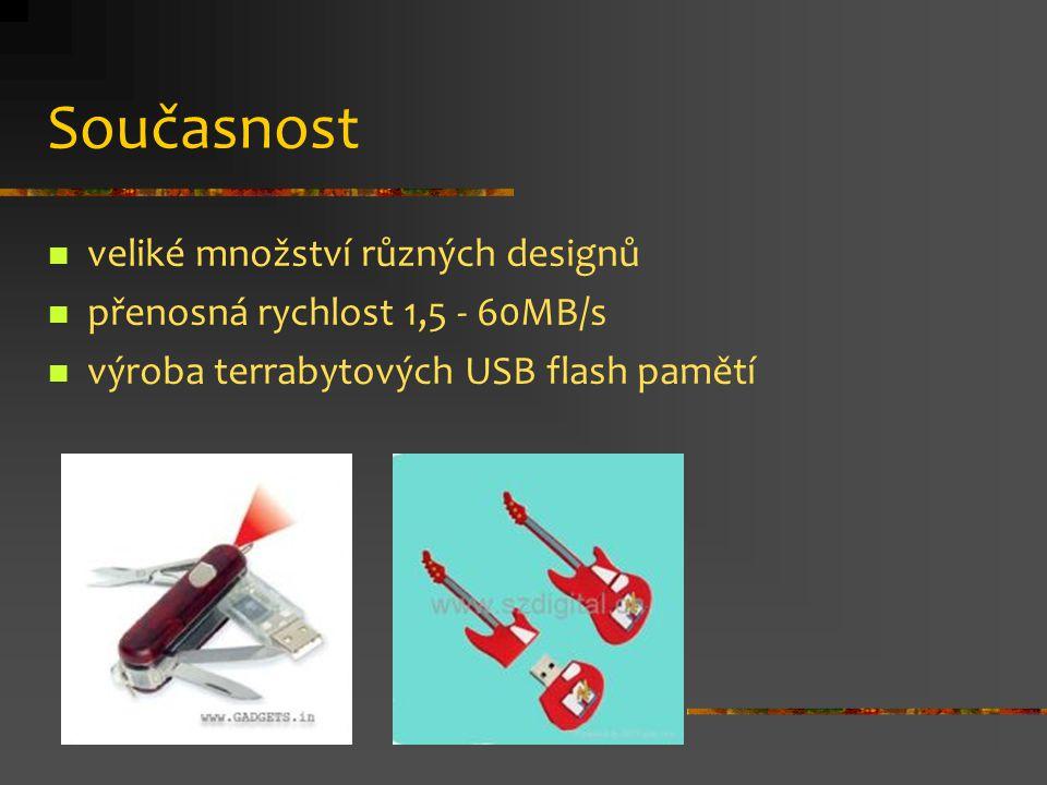 Současnost veliké množství různých designů přenosná rychlost 1,5 - 60MB/s výroba terrabytových USB flash pamětí