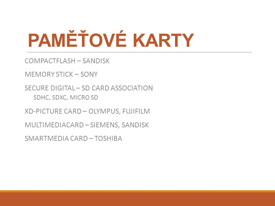 PAMĚŤOVÉ KARTY COMPACTFLASH – SANDISK MEMORY STICK – SONY SECURE DIGITAL – SD CARD ASSOCIATION SDHC, SDXC, MICRO SD XD-PICTURE CARD – OLYMPUS, FUJIFILM MULTIMEDIACARD – SIEMENS, SANDISK SMARTMEDIA CARD – TOSHIBA