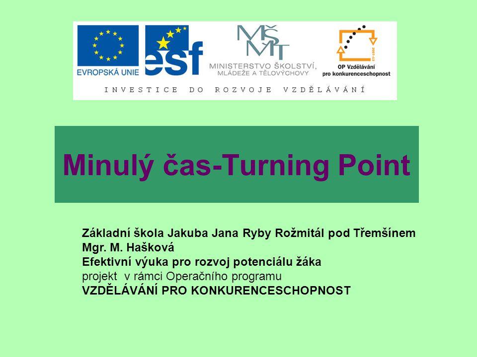 Minulý čas-Turning Point Základní škola Jakuba Jana Ryby Rožmitál pod Třemšínem Mgr.