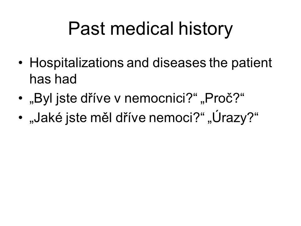 """Past medical history Hospitalizations and diseases the patient has had """"Byl jste dříve v nemocnici?"""" """"Proč?"""" """"Jaké jste měl dříve nemoci?"""" """"Úrazy?"""""""