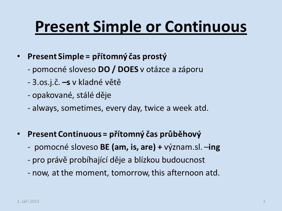 Present Simple = přítomný čas prostý - pomocné sloveso DO / DOES v otázce a záporu - 3.os.j.č.