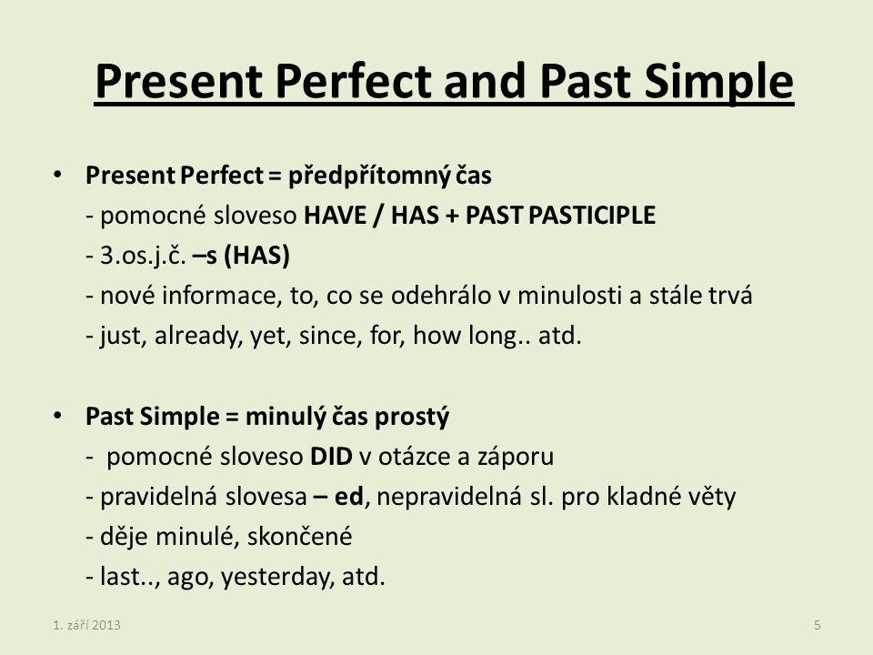 Present Perfect = předpřítomný čas - pomocné sloveso HAVE / HAS + PAST PASTICIPLE - 3.os.j.č.