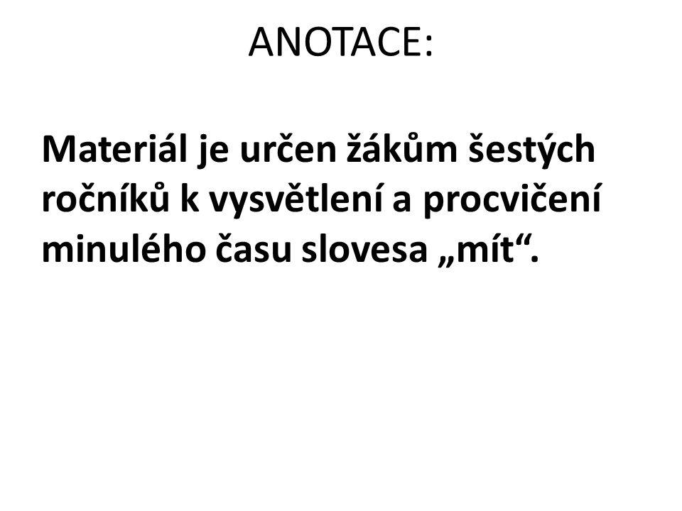 """ANOTACE: Materiál je určen žákům šestých ročníků k vysvětlení a procvičení minulého času slovesa """"mít""""."""