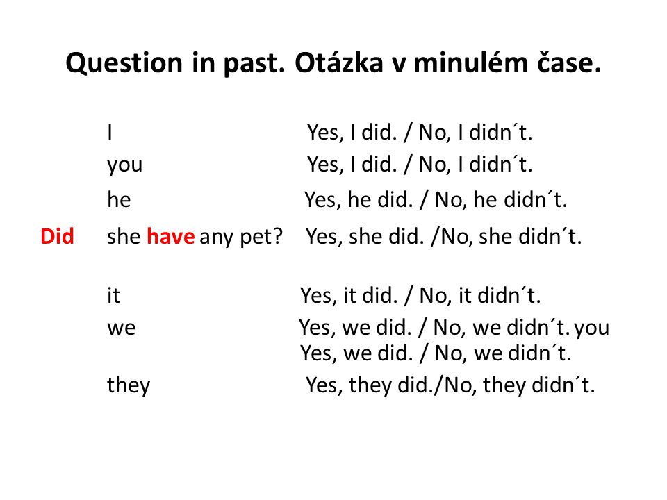 Question in past. Otázka v minulém čase. I Yes, I did.