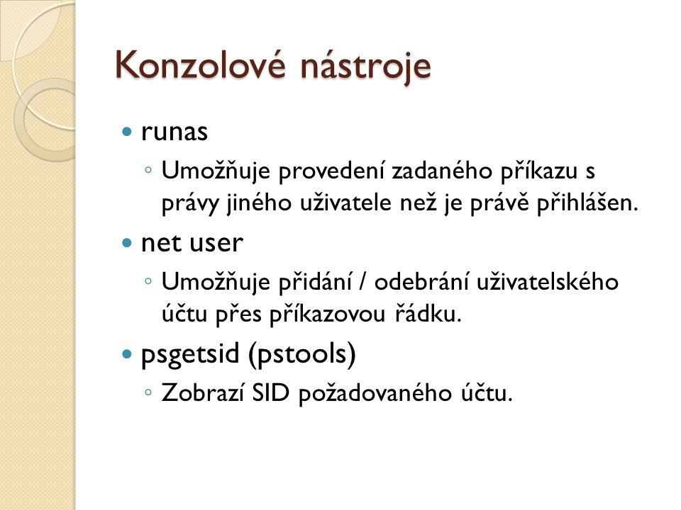 Konzolové nástroje runas ◦ Umožňuje provedení zadaného příkazu s právy jiného uživatele než je právě přihlášen.