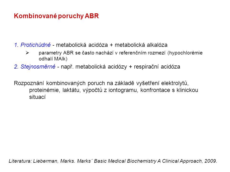 Kombinované poruchy ABR 1. Protichůdné - metabolická acidóza + metabolická alkalóza  parametry ABR se často nachází v referenčním rozmezí (hypochloré