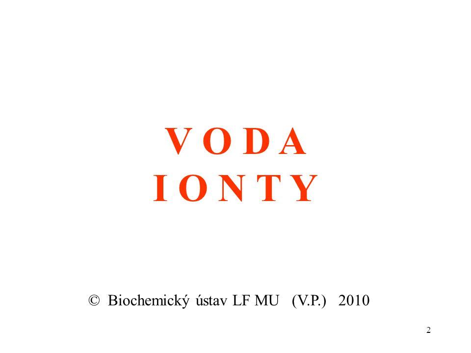2 V O D A I O N T Y © Biochemický ústav LF MU (V.P.) 2010